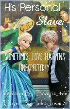 His Personal Slave (Jelsa Fanfic) by XQueen-ElsaX