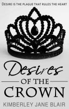 Desires of the Crown by Dream_big96