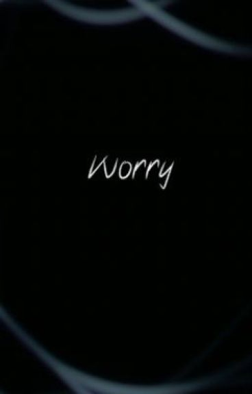 Worry by TimeLordsTARDIS