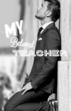 My Beloved Teacher [ON GOING] by RaeChellee