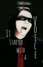 It Started With a Voice  by my_chemical_revenge