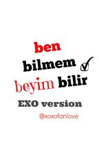 Ben Bilmem Beyim Bilir (EXO)✔ by xoxofanlove