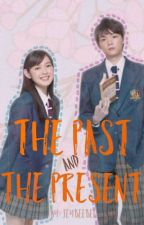 The Past and The Present [ Completed/Unedited ] by EmJeyBee_1412