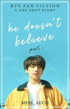He Doesnt Believe (BTS Jung Kook One-Shot) by keyddee