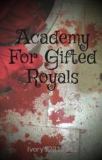 Academy For Gifted Royals by Queen_Of_The_End