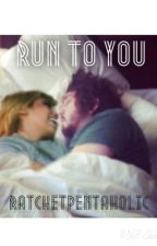 Run To You by ratchetpentaholic