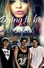 Dying to be Perfect- A Janoskians Fan Fiction by sit_down_slut