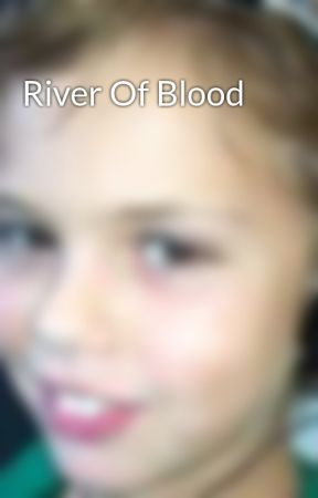 River Of Blood by jhc328