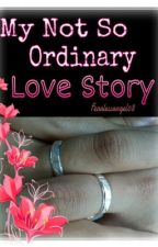My Not So Ordinary Love Story by fearlessangel08