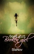 Good Girl, Broken Girl by SlaNov