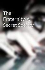 The Fraternity-A Secret Society by SaniaIkbal