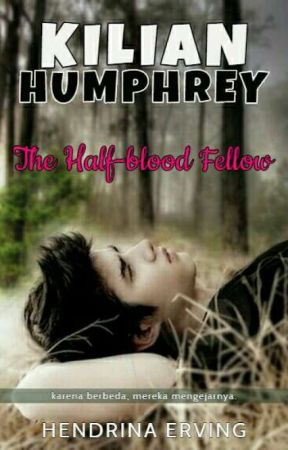 KILIAN HUMPHREY - THE HALF-BLOOD FELLOW by hendrina_erving