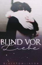 Blind vor Liebe - Larry AU (Book 1) by blxcktomlinson