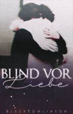Blind vor Liebe - Larry AU (Book 1) by blxcktomlinson