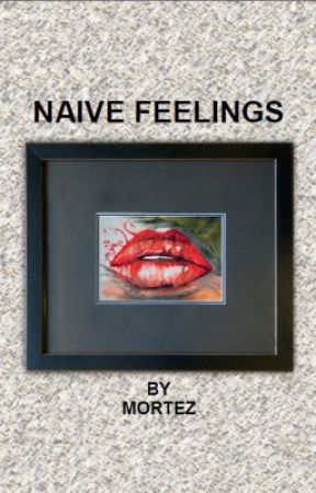 Naive feelings by Mortez