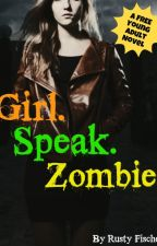 Girl. Speak. Zombie. by Rusty_Fischer
