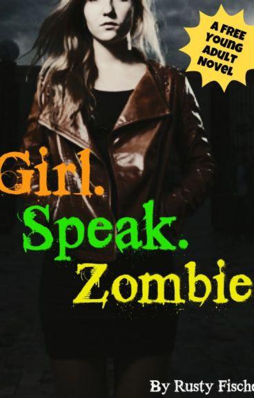 Girl. Speak. Zombie. by Rusty_Fischer