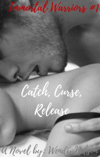 Catch, Curse, Release (Book 1 of The Wolfgard Immortals)