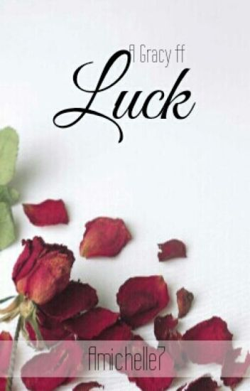 """""""Luck"""" A #Gracy FF"""