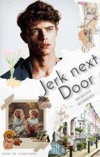Jerk Next Door  by Wiesenmaedchen