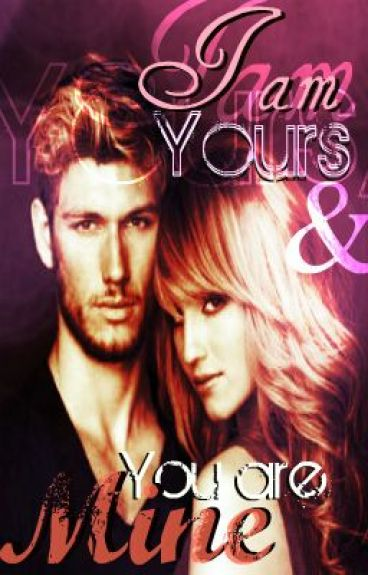 I Am Yours & You Are Mine by Confiantexetxbelle