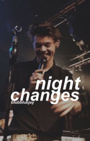Night Changes - H.S > editing!