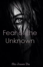 Fear of the Unknown (#Wattys2016) by zadie245