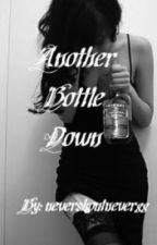 Another Bottle Down (Watty Awards 2011) by nevershoutnever88