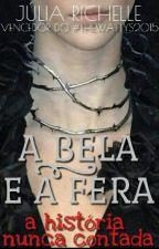 A Bela e a Fera-A história nunca contada. by Newraniana