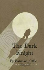 The Dark Night by Batman_Offic