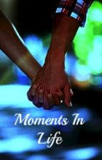 Moments In Life by Becca_824