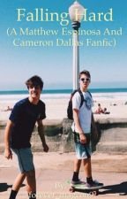 Falling Hard (A Matthew Espinosa and Cameron Dallas Fanfic) by forever_magcon9