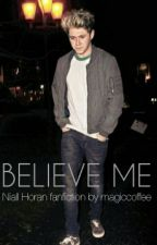 • believe me • [niall horan fanfiction] by magiccoffee