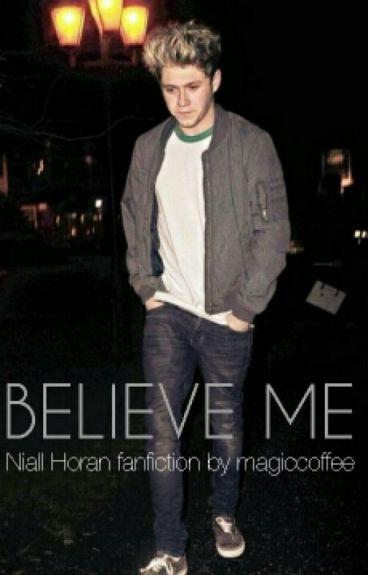 • believe me • [niall horan fanfiction]
