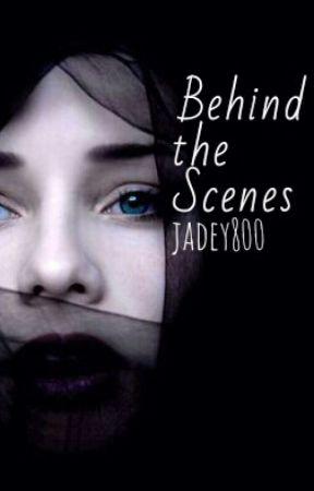 Behind the Scenes [No More Updates] by jadey800