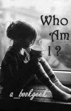 Who am I? by tangledknots