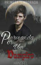 Perseguida Por Un Vampiro 1 -(EDITANDO)- by hansfel_