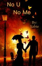 NO  U AND NO ME(#wattys2015) by liabie