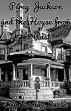Percy Jackson and the House from the Past by bookdragon44