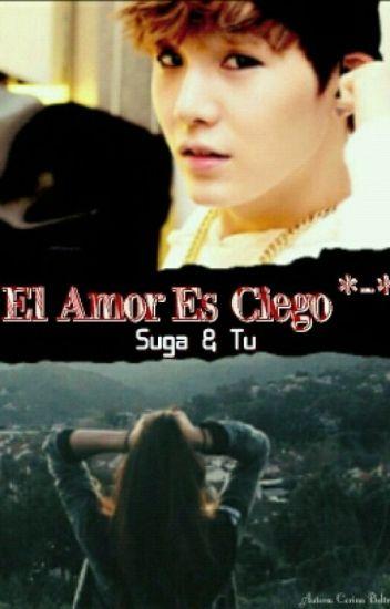 El Amor Es Ciego *-* ||Suga Y Tu|| Temporada 1 y 2 || •Editada• || *ChocoSuju*