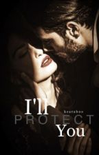 I'll Protect You✔️  by KearaBoo