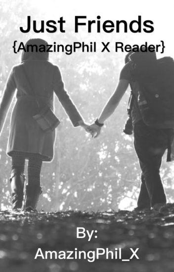 Just Friends {AmazingPhil X Reader}