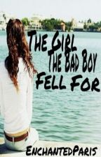 The Girl the Bad Boy Fell For (On Hold) by EnchantedParis