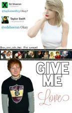 Give Me Love by choqqolateandbookss