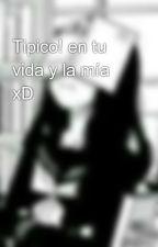 Tipico! en tu vida y la mía xD by MofitaDeSlendy