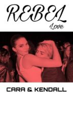 Cara & Kendall: Rebel Love by laucyfeels