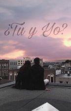 ¿TU Y YO? by Ssweetvirg