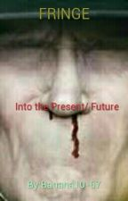 Fringe Into the Present/Future by Banana10-67