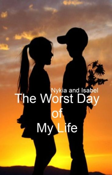 The Worst Day of My Life by DarcyEvans