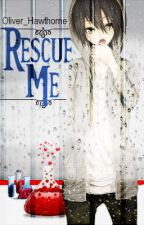 Rescue Me (Under Construction) by Oliver_Hawthorne